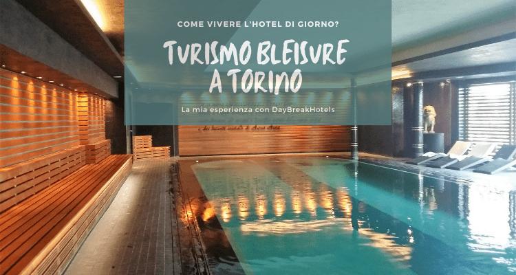Turismo Bleisure a Torino per vivere l'hotel di giorno! DayBreakHotels_ Nuovi Turismi